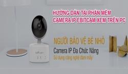 Download và cài đặt phần mềm Camera IP Ebitcam xem trên PC