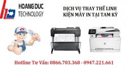 Dịch vụ thay thế linh kiện máy in giá rẻ, chất lượng tại Tam Kỳ